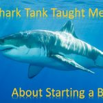 What Shark Tank Taught Me about Starting a Business