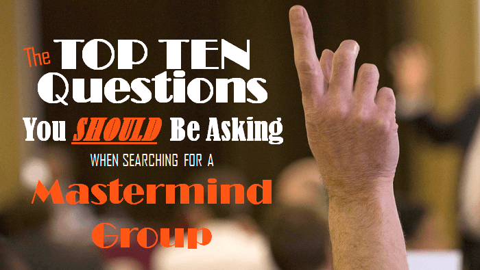 Top 10 Questions You Should Be Asking When Searching for a Mastermind