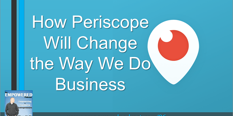 EP86 How Periscope Will Change the Way We Do Business
