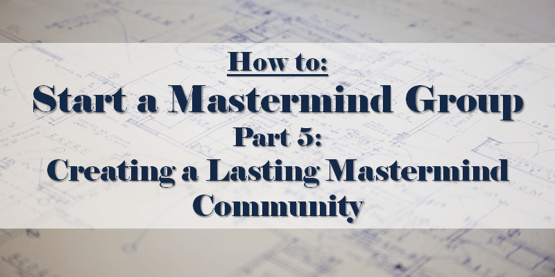 How to Start a Mastermind Part 5