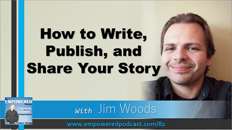 EP82 Jim Woods Write Publish Share