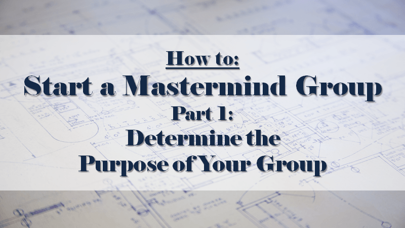 How to Start a Mastermind Part 1