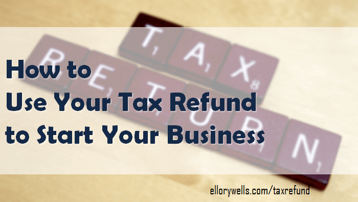 Tax Refund Start Business 700