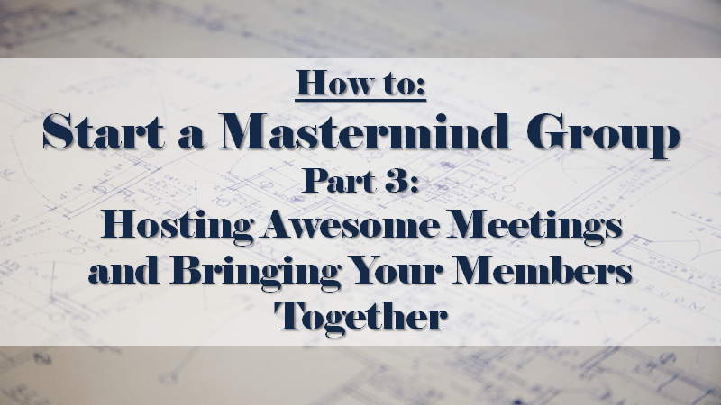 How to Start a Mastermind Part 3