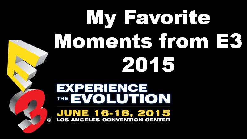 Favorite moments from e3 2015