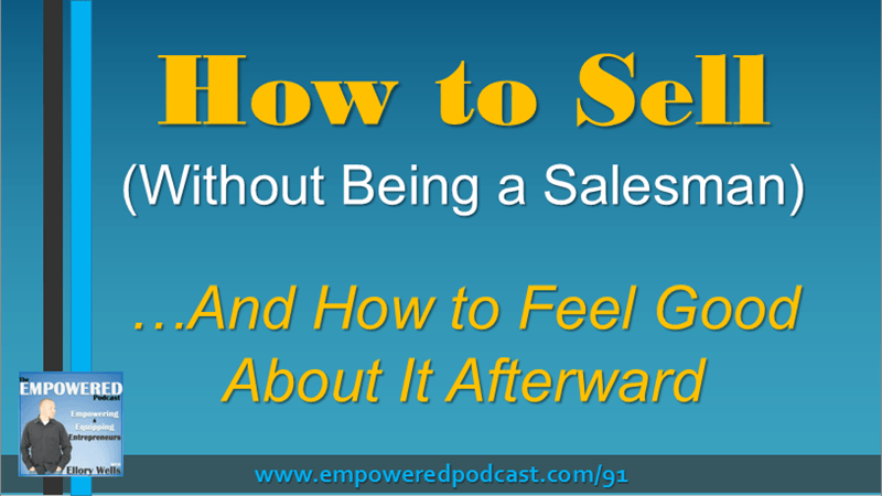 EP91 How to Sell (Without Being a Salesman)