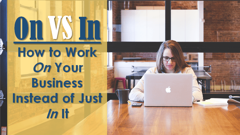 How to work on your business instead of in it