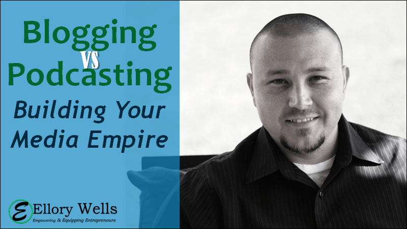 Blogging vs Podcasting Building Your Media Empire