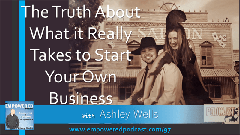EP97 The Truth About What it Really Takes to Start Your Own Business