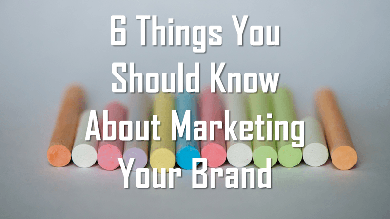Things You Should Know About Marketing a Brand