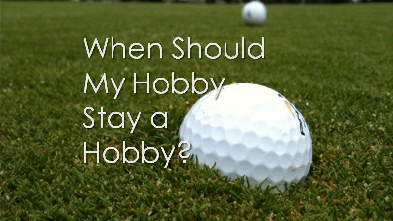 hobby stay a hobby
