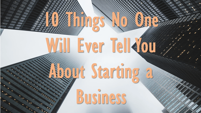 10 things no one will tell you about starting a business
