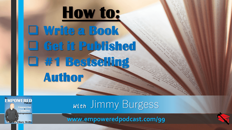 EP99 How to Write a Book, Get it Published, Become a 1 Bestselling Author with Jimmy Burgess