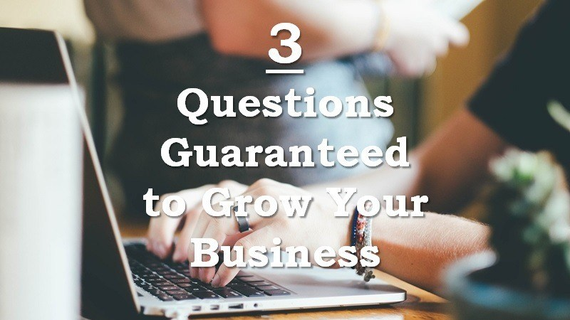 questions guaranteed grow business